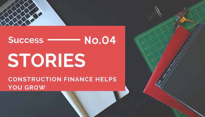 Construction Finance Success Story No. 04